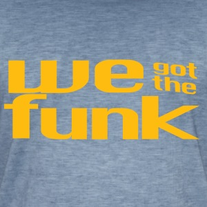 We Got The Funk - Ladies and Gents T-Shirt - Men's Vintage T-Shirt