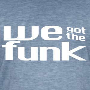 We Got The Funk - Männer Vintage T-Shirt