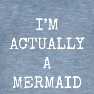 i'm actually a mermaid - Men's Vintage T-Shirt