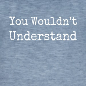 you wouldn't understand - Men's Vintage T-Shirt