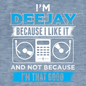 DJ IN THE DEEJAY BECAUSE I LIKE IT - Men's Vintage T-Shirt