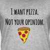 I want pizza. Not your opinion - T shirt - Men's Vintage T-Shirt