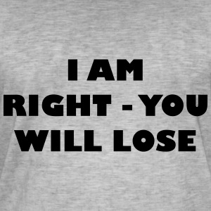 I am right - you will loose - Men's Vintage T-Shirt