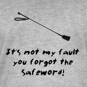 It's Not My Fault You Forgot The Safeword! - Men's Vintage T-Shirt