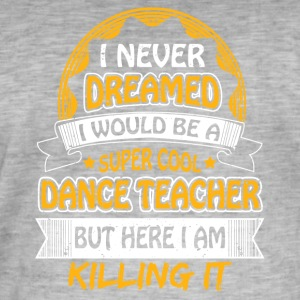 Dancing teacher funny sayings - Men's Vintage T-Shirt