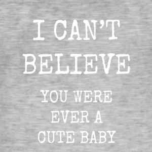 I can't believe you were ever a cute baby - Men's Vintage T-Shirt