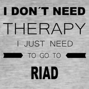i dont need therapy i just need to go to RIAD - Männer Vintage T-Shirt