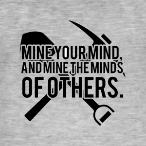 Mining: Mine your mind, and mine the minds of - Men's Vintage T-Shirt