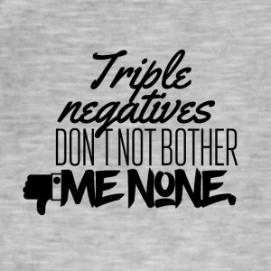 Triple negative don't not bother me none - Männer Vintage T-Shirt