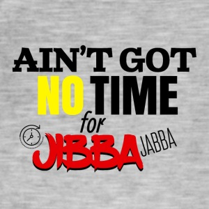 Ain't got no time for jibba jabba - Männer Vintage T-Shirt