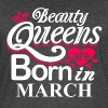 Beauty Queens Born in March - Men's Vintage T-Shirt
