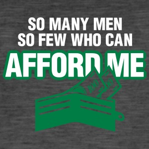 So Many Men,But So Few Can Afford Me. - Men's Vintage T-Shirt
