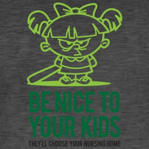 Your Kids Choose Your Nursing Home Be Nice To Them - Men's Vintage T-Shirt