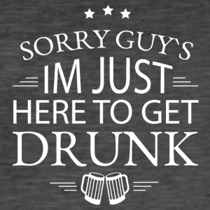 Sorry guys I'm just here to get drunk - Men's Vintage T-Shirt