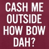 cash me outside How Bow Dah? - Camiseta holgada de mujer