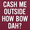 cash me outside How Bow Dah? - Vrouwen oversize T-shirt