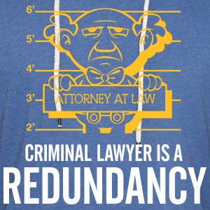 Criminal Lawyers Are Redundant - Light Unisex Sweatshirt Hoodie