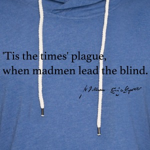 Times' Plague, when madmen lead the blind. - Light Unisex Sweatshirt Hoodie