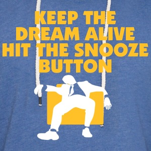 Hold drømmen Alive Hit The Snooze Button - Let sweatshirt med hætte, unisex
