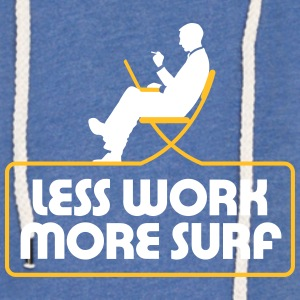 Less Work, Surf More. - Light Unisex Sweatshirt Hoodie