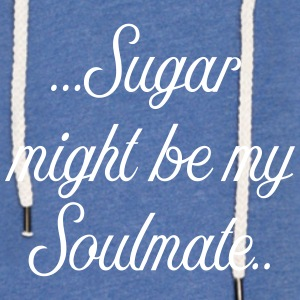 Sugar might be my soulmate - Leichtes Kapuzensweatshirt Unisex