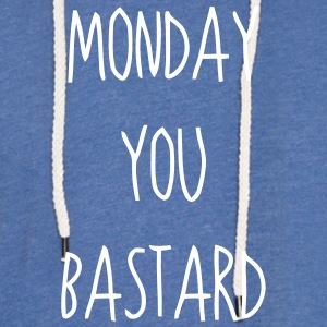 Monday you ...  sayings - Light Unisex Sweatshirt Hoodie