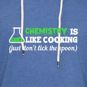 Chemistry is like cooking funny sayings - Light Unisex Sweatshirt Hoodie
