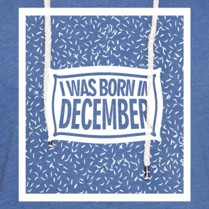 I was born in December 2 - Light Unisex Sweatshirt Hoodie