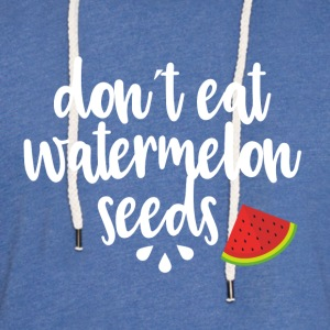 Dont eat watermelon seeds - white - Light Unisex Sweatshirt Hoodie