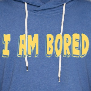 I AM BORED T-SHIRT - Light Unisex Sweatshirt Hoodie