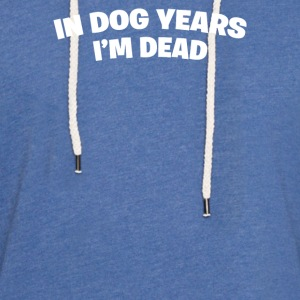 In Dog Years I'm Dead - Light Unisex Sweatshirt Hoodie