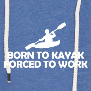 Born to kayak forced to work - Light Unisex Sweatshirt Hoodie