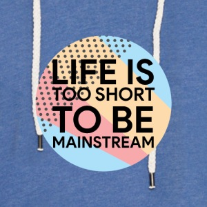 Hipster: Life is too short to be mainstream - Light Unisex Sweatshirt Hoodie