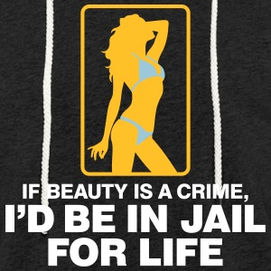 If Beauty Is A Crime, I'd Be In Jail For Life. - Light Unisex Sweatshirt Hoodie