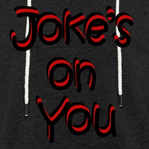Joke's on you - Light Unisex Sweatshirt Hoodie