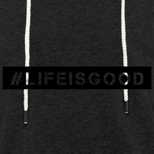 Life is good! - Leichtes Kapuzensweatshirt Unisex