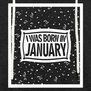 I was born in January - Light Unisex Sweatshirt Hoodie