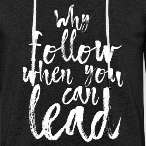 Why follow when you can lead - Leichtes Kapuzensweatshirt Unisex