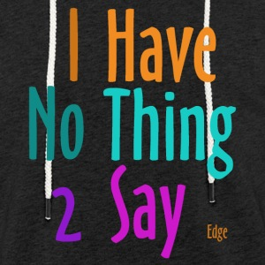 I_have_nothing_to_say - Lätt luvtröja unisex