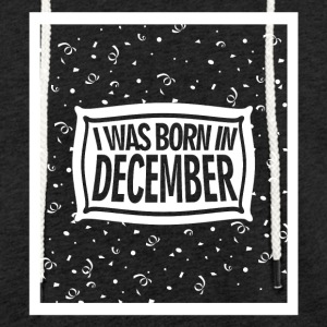 I was born in December - Light Unisex Sweatshirt Hoodie