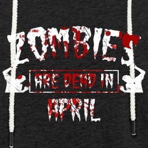 zombies are dead in april - Geburtstag Birthday - Leichtes Kapuzensweatshirt Unisex