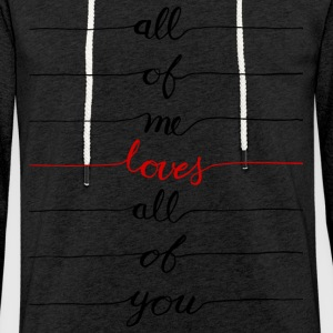 All Of Me Loves All Of You - Leichtes Kapuzensweatshirt Unisex