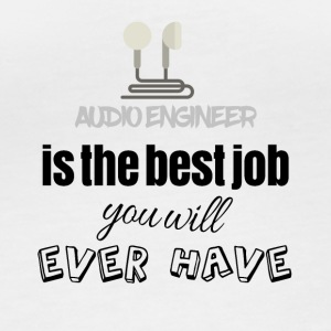 Audio engineer is the best job you will ever have - Women's Organic Longsleeve