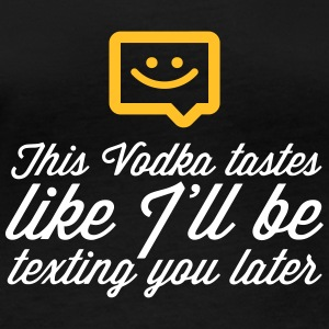 This Vodka Tastes Like I'll Be Texting You Later. - Women's Organic Longsleeve