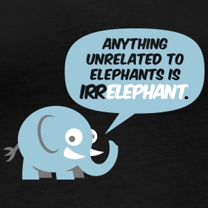 Anything Unrelated To Elephants Is Irrelephant. - Women's Organic Longsleeve