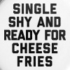 Ready For Cheese Fries Funny Quote - Buttons large 56 mm