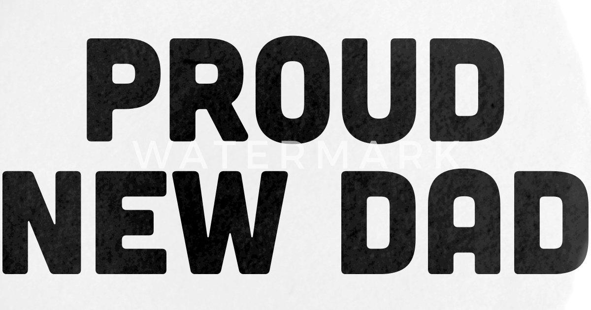 Proud New Dad von Greg xPand | Spreadshirt