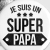 Je suis un Super Papa ! - Badge grand 56 mm