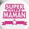 super belle maman - Badge petit 25 mm