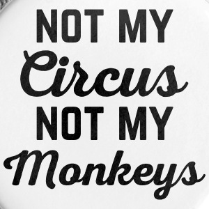 Not My Circus Funny Quote